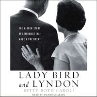 Lady Bird and Lyndon: The Hidden Story of a Marriage That Made a President - Betty Boyd Caroli