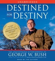 Destined for Destiny: The Unauthorized Autobiography of George W. Bush - Scott Dikkers, Peter Hilleren