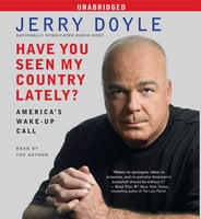 Have You Seen My Country Lately?: America's Wake-Up Call - Jerry Doyle