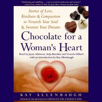 Chocolate for A Womans Heart: Stories of Love, Kindness and Compassion to Nourish Your Soul and Sweeten Your Dreams - Kay Allenbaugh