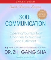 Soul Communication: Opening Your Spiritual Channels for Success and Fulfillment - Zhi Gang Sha