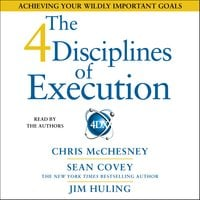 The 4 Disciplines of Execution: Achieving Your Wildly Important Goals - Sean Covey,Jim Huling,Chris McChesney