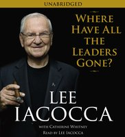 Where Have All the Leaders Gone? - Lee Iacocca