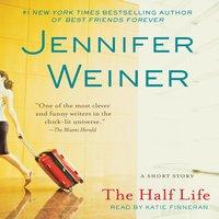 The Half Life: An eShort Story - Jennifer Weiner