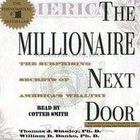 The Millionaire Next Door: The Surprising Secrets Of Americas Wealthy - Thomas J. Stanley, William D. Danko