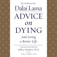Advice On Dying: And Living a Better Life - His Holiness the Dalai Lama