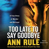 Too Late to Say Goodbye - Ann Rule