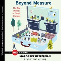 Beyond Measure: The Big Impact of Small Changes - Margaret Heffernan