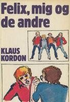 Felix, mig og de andre - Klaus Kordon