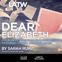 Dear Elizabeth - A Play in Letters from Elizabeth Bishop to Robert Lowell and Back Again - Sarah Ruhl
