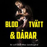 Blod, tvätt & dårar - S1E1 - Max Landergård