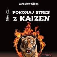 Pokonaj stres z Kaizen - Jarosław Gibas