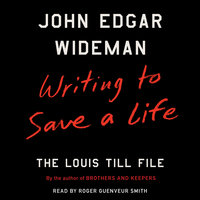 Writing to Save a Life: The Louis Till File - John Edgar Wideman
