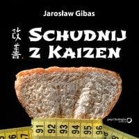 Schudnij z Kaizen - Jarosław Gibas