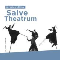 Salve Theatrum - Jarosław Gibas