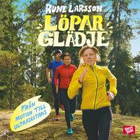Löparglädje - från motion till ultradistans - Rune Larsson