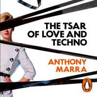 The Tsar of Love and Techno - Anthony Marra