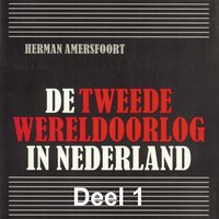 De Tweede Wereldoorlog in Nederland - deel 1: De Duitse inval in de meidagen van 1940 - Herman Amersfoort