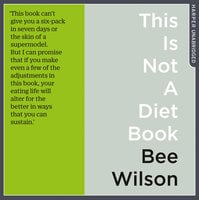 This Is Not A Diet Book - Bee Wilson