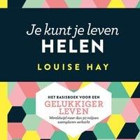Je kunt je leven helen - Louise Hay