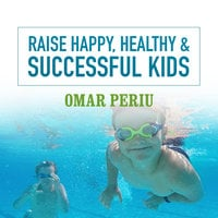 Raise Happy, Healthy & Successful Kids - Omar Periu