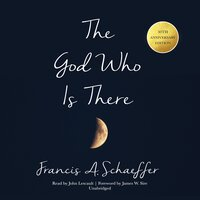 The God Who Is There, 30th Anniversary Edition - Francis A. Schaeffer