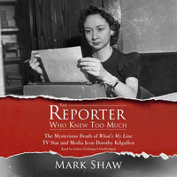 The Reporter Who Knew Too Much - Mark Shaw