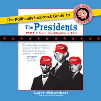 The Politically Incorrect Guide to the Presidents, Part 1 - Larry Schweikart