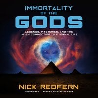 Immortality of the Gods: Legends, Mysteries, and the Alien Connection to Eternal Life - Nick Redfern