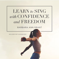 Learn to Sing with Confidence and Freedom - Barbara Ann Grant
