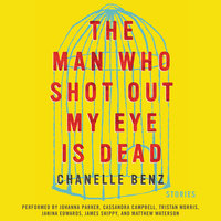 The Man Who Shot Out My Eye Is Dead - Chanelle Benz