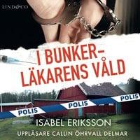 I bunkerläkarens våld - Isabel Eriksson