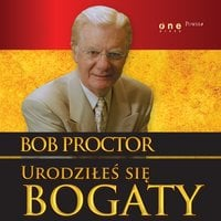 Urodziłeś się bogaty - Bob Proctor