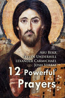 Twelve Powerful Prayers - Abu Bakr, Alexander Carmichael, Evelyn Underhill