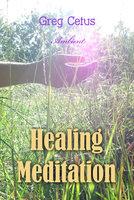 Healing Meditation: Pain Management and Spiritual Awakening - Greg Cetus