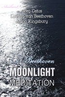 Moonlight Meditation with Beethoven: Goddess of the Moon Invocation - Greg Cetus, Anton Kingsbury, Ludwig van Beethoven