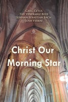 Christ Our Morning Star - Greg Cetus, Johann Sebastian Bach, The Venerable Bede