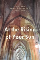 At the Rising of Your Sun - Greg Cetus, Johann Sebastian Bach