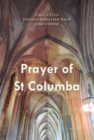 Prayer of St Columba - Greg Cetus, Johann Sebastian Bach