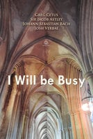 I Will be Busy - Greg Cetus, Johann Sebastian Bach, Sir Jacob Astley