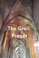 The Grail Prayer - Greg Cetus, Johann Sebastian Bach