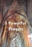 Three Powerful Prayers - Greg Cetus, Johann Sebastian Bach
