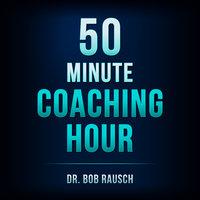 The 50 Minute Coaching Hour - Bob Rausch