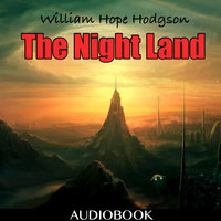 The Night Land - William Hope Hodgson