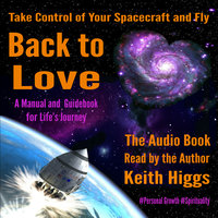 Take Control of Your Spacecraft and Fly Back to Love - Keith Higgs