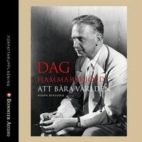 Dag Hammarskjöld - Att bära världen - Henrik Berggren