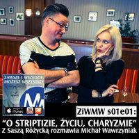 Podcast - S1E1 ZiWMW: O życiu, striptizie i charyzmie - Sasza Różycka - Michał Wawrzyniak