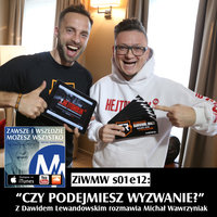 Podcast - S1E12 ZiWMW: Czy podejmiesz wyzwanie? - Dawid Lewandowski - Michał Wawrzyniak