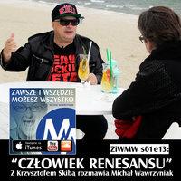 Podcast - S1E13 ZiWMW: Człowiek Renesansu - Krzysztof Skiba - Michał Wawrzyniak