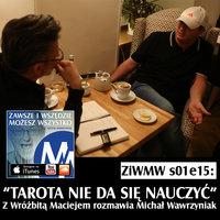 Podcast - S1E15 ZiWMW: Tarota nie da się nauczyć - Wróżbita Maciej - Michał Wawrzyniak